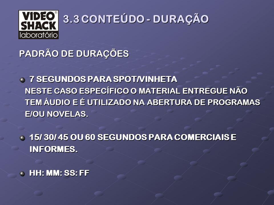 3.3 CONTEÚDO - DURAÇÃO PADRÃO DE DURAÇÕES 7 SEGUNDOS PARA SPOT/VINHETA