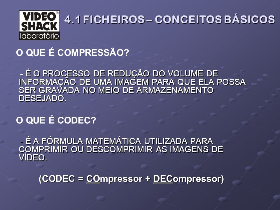 (CODEC = COmpressor + DECompressor)