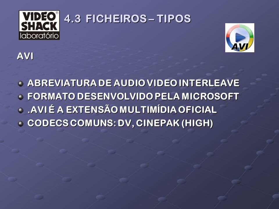 4.3 FICHEIROS – TIPOS AVI ABREVIATURA DE AUDIO VIDEO INTERLEAVE