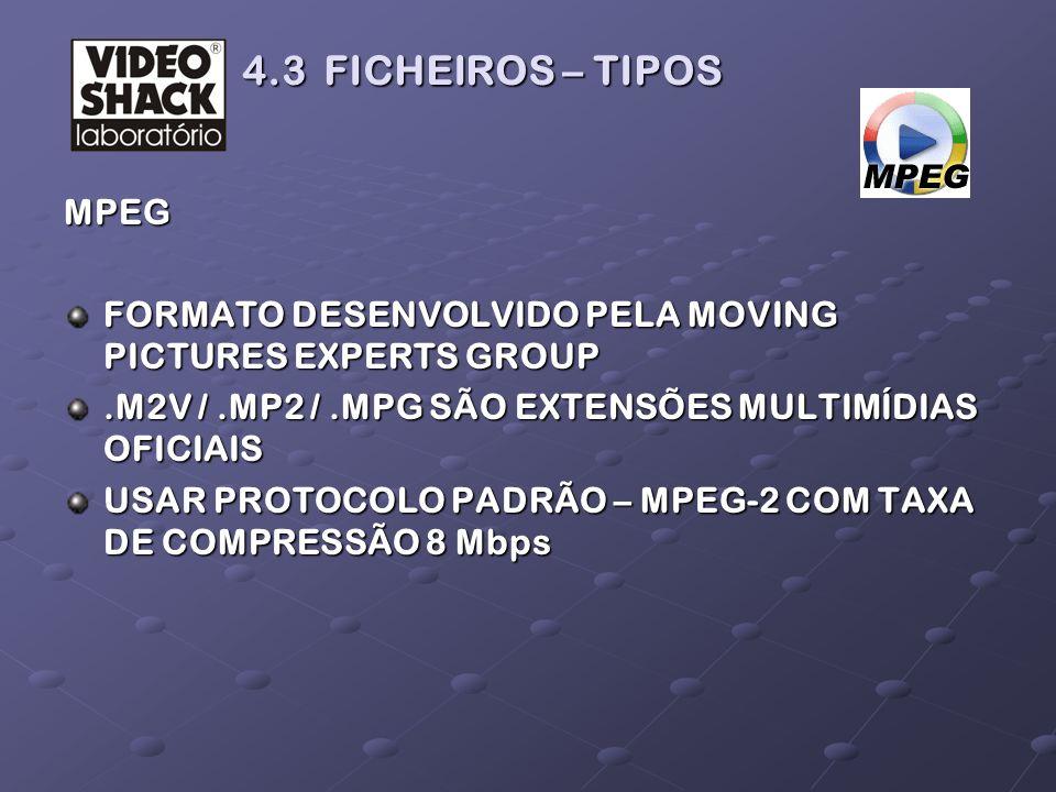 4.3 FICHEIROS – TIPOS MPEG. FORMATO DESENVOLVIDO PELA MOVING PICTURES EXPERTS GROUP. .M2V / .MP2 / .MPG SÃO EXTENSÕES MULTIMÍDIAS OFICIAIS.