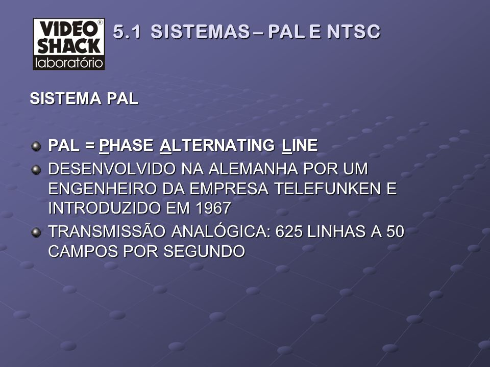 5.1 SISTEMAS – PAL E NTSC SISTEMA PAL PAL = PHASE ALTERNATING LINE