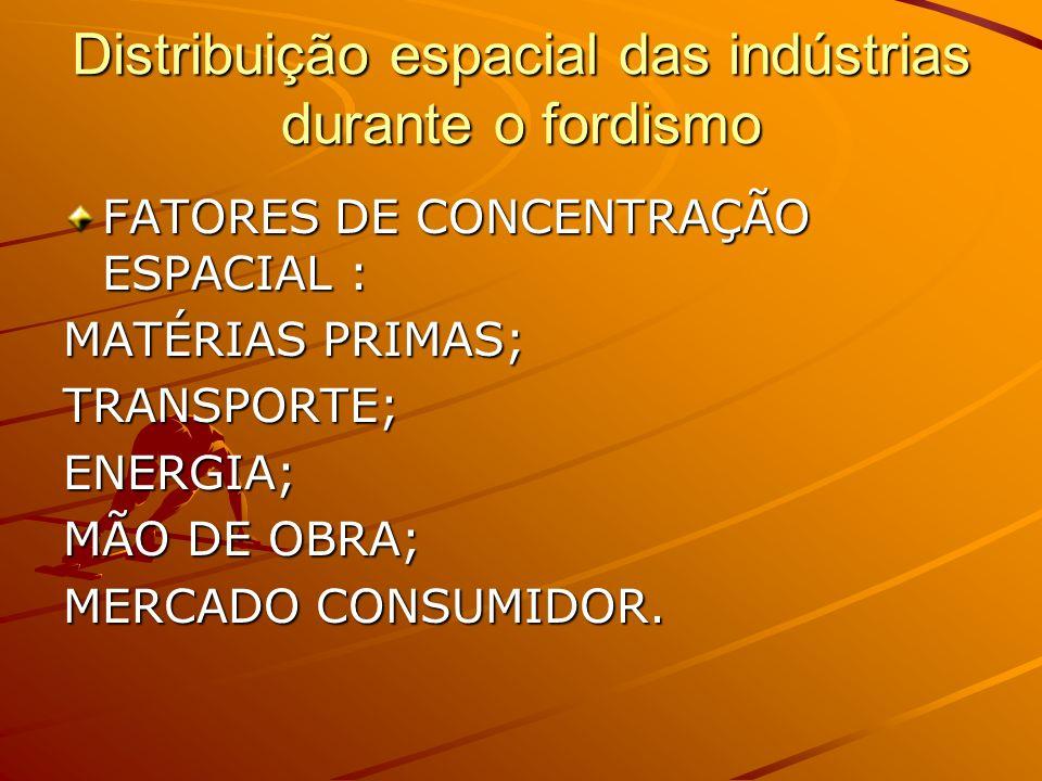 Distribuição espacial das indústrias durante o fordismo