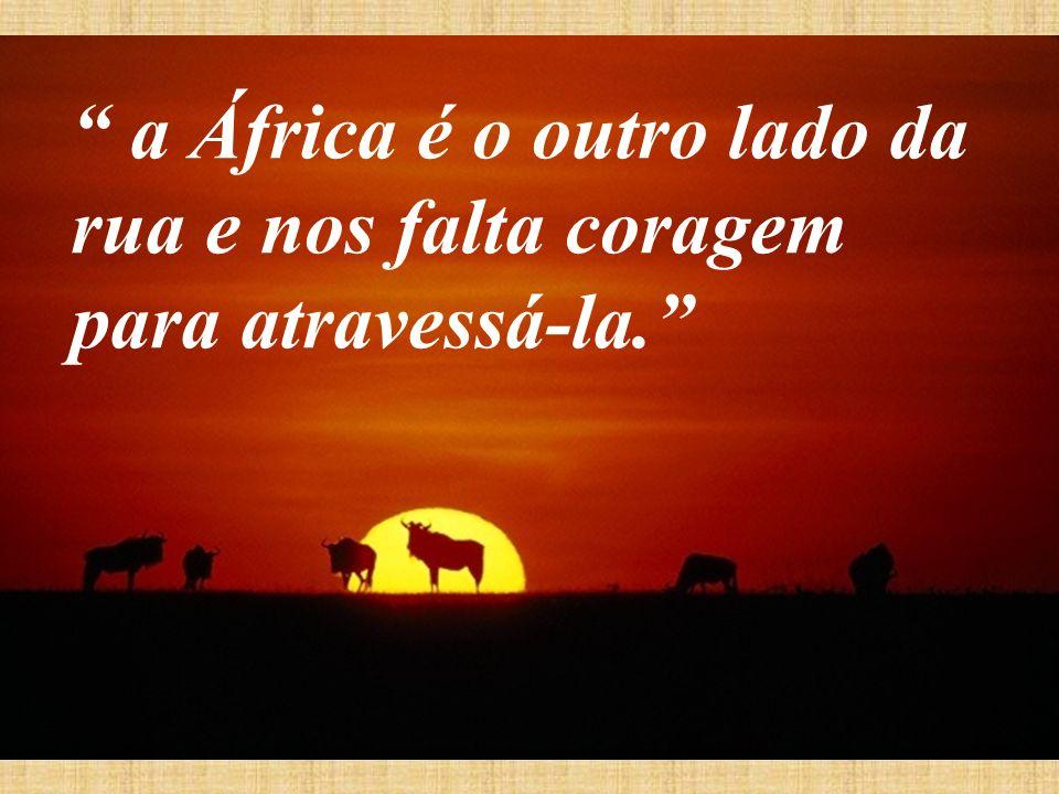a África é o outro lado da rua e nos falta coragem para atravessá-la