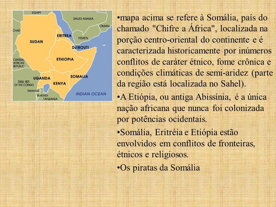 mapa acima se refere à Somália, país do chamado Chifre a África , localizada na porção centro-oriental do continente e é caracterizada historicamente por inúmeros conflitos de caráter étnico, fome crônica e condições climáticas de semi-aridez (parte da região está localizada no Sahel).