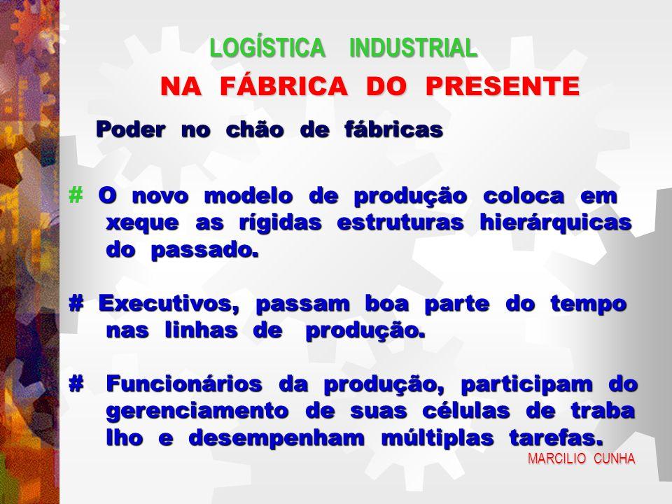 LOGÍSTICA INDUSTRIAL NA FÁBRICA DO PRESENTE Poder no chão de fábricas
