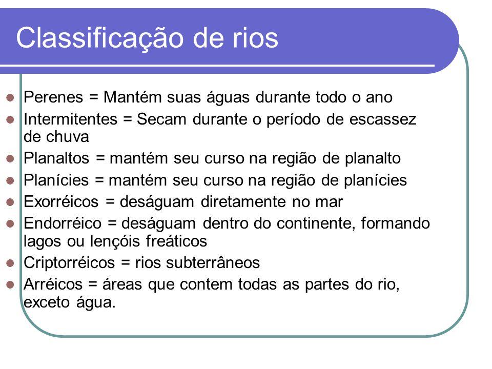 Classificação de rios Perenes = Mantém suas águas durante todo o ano