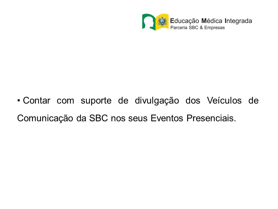 Contar com suporte de divulgação dos Veículos de Comunicação da SBC nos seus Eventos Presenciais.