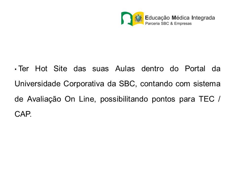 Ter Hot Site das suas Aulas dentro do Portal da Universidade Corporativa da SBC, contando com sistema de Avaliação On Line, possibilitando pontos para TEC / CAP.