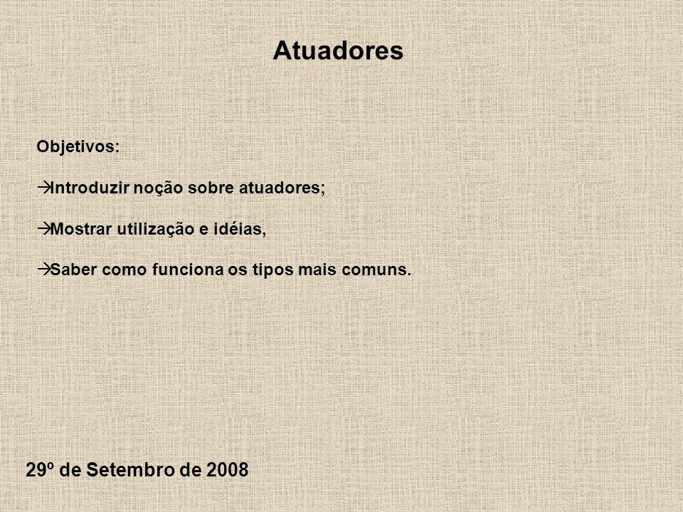 Atuadores 29º de Setembro de 2008 Objetivos: