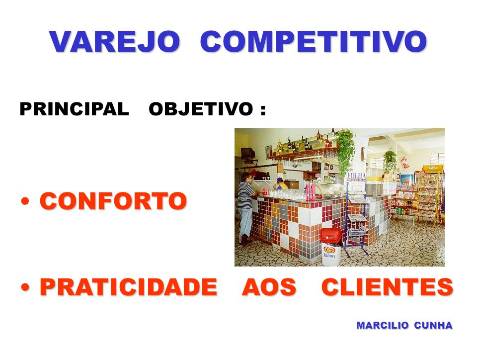 VAREJO COMPETITIVO CONFORTO PRATICIDADE AOS CLIENTES