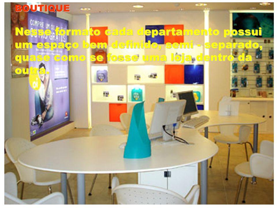 BOUTIQUE Nesse formato cada departamento possui um espaço bem definido, semi - separado, quase como se fosse uma loja dentro da outra.