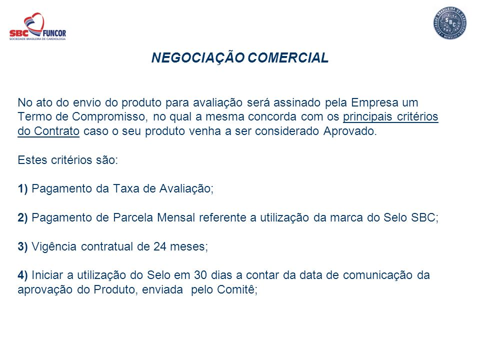 NEGOCIAÇÃO COMERCIAL No ato do envio do produto para avaliação será assinado pela Empresa um.