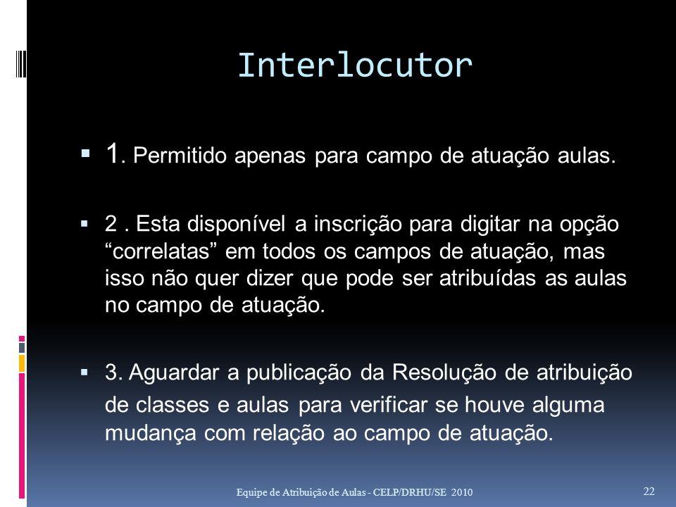 Interlocutor 1. Permitido apenas para campo de atuação aulas.