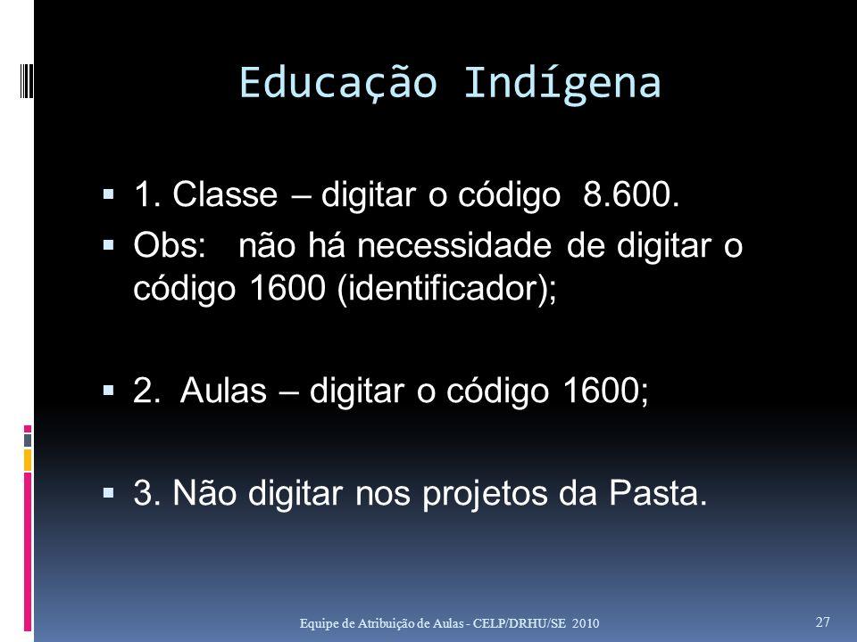 Educação Indígena 1. Classe – digitar o código 8.600.