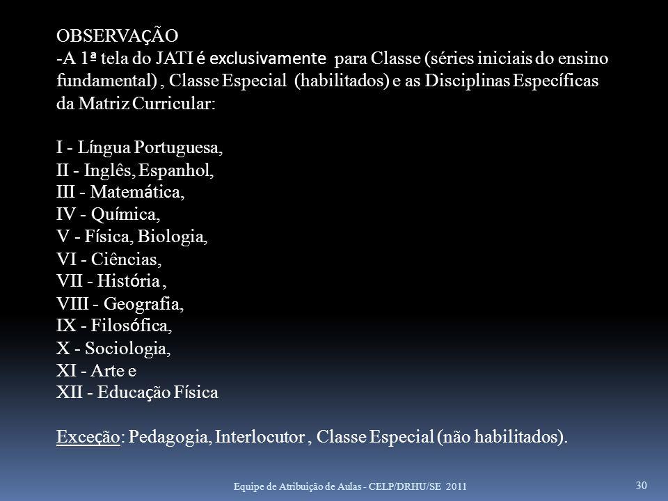 Exceção: Pedagogia, Interlocutor , Classe Especial (não habilitados).