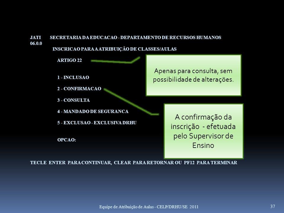A confirmação da inscrição - efetuada pelo Supervisor de Ensino