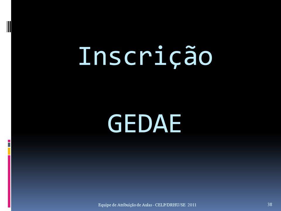 Inscrição GEDAE Equipe de Atribuição de Aulas - CELP/DRHU/SE 2011