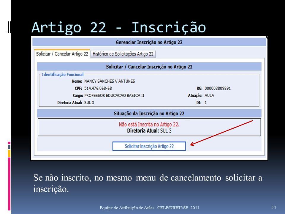 Artigo 22 - Inscrição Se não inscrito, no mesmo menu de cancelamento solicitar a inscrição.