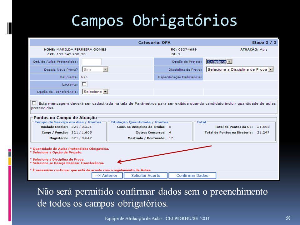 Campos Obrigatórios Não será permitido confirmar dados sem o preenchimento de todos os campos obrigatórios.