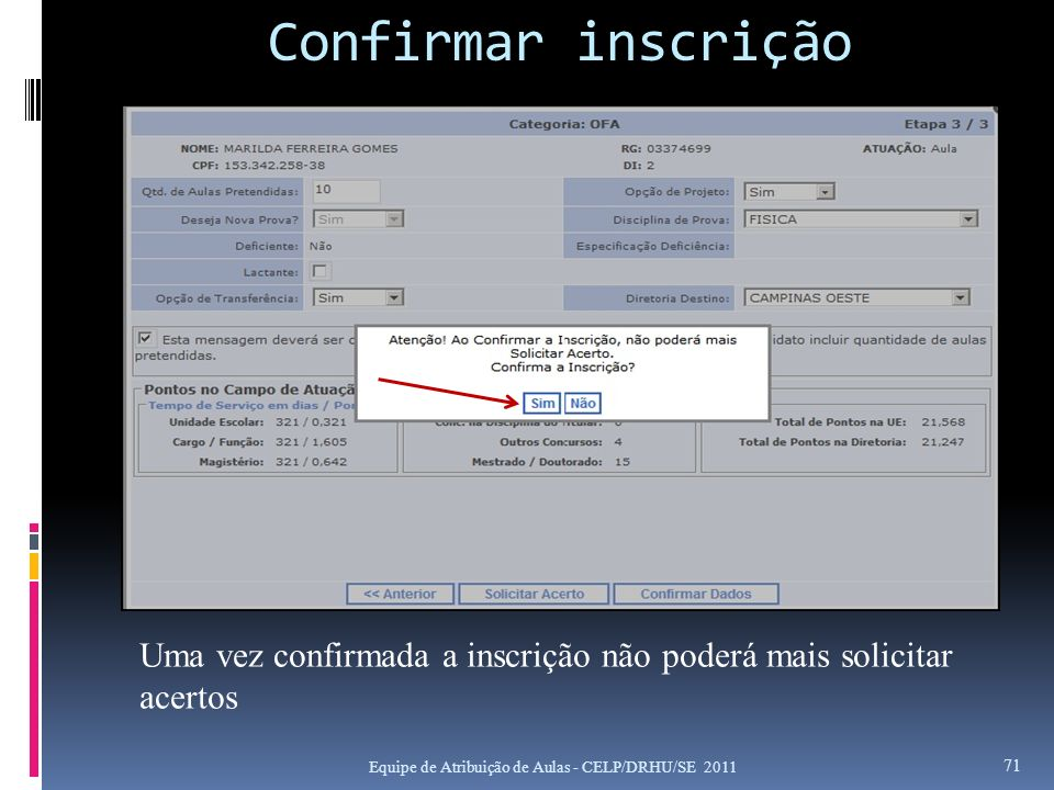 Confirmar inscrição Uma vez confirmada a inscrição não poderá mais solicitar acertos.