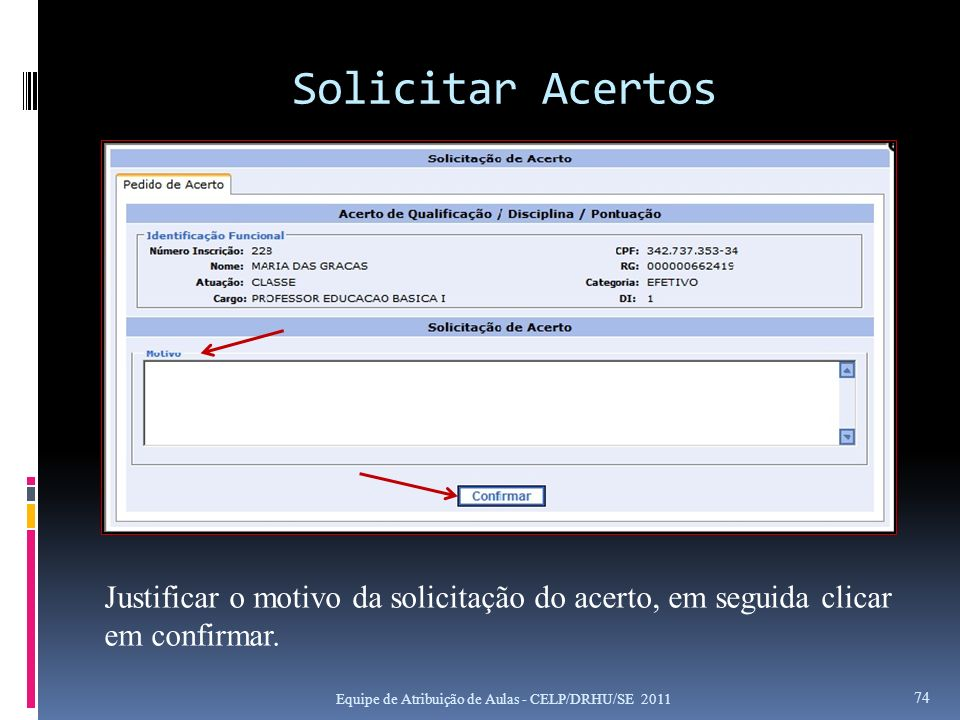Solicitar Acertos Justificar o motivo da solicitação do acerto, em seguida clicar em confirmar.