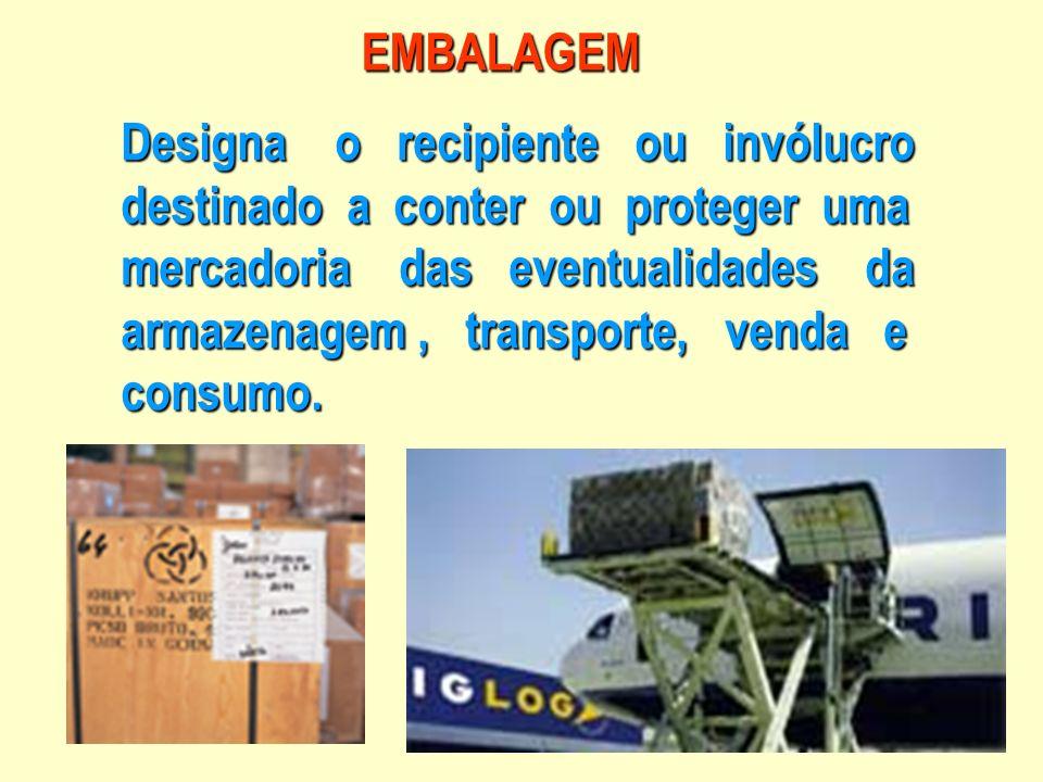EMBALAGEM Designa o recipiente ou invólucro. destinado a conter ou proteger uma. mercadoria das eventualidades da.