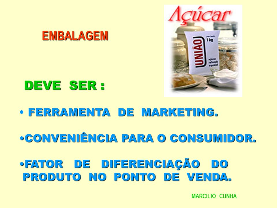 EMBALAGEM DEVE SER : FERRAMENTA DE MARKETING.