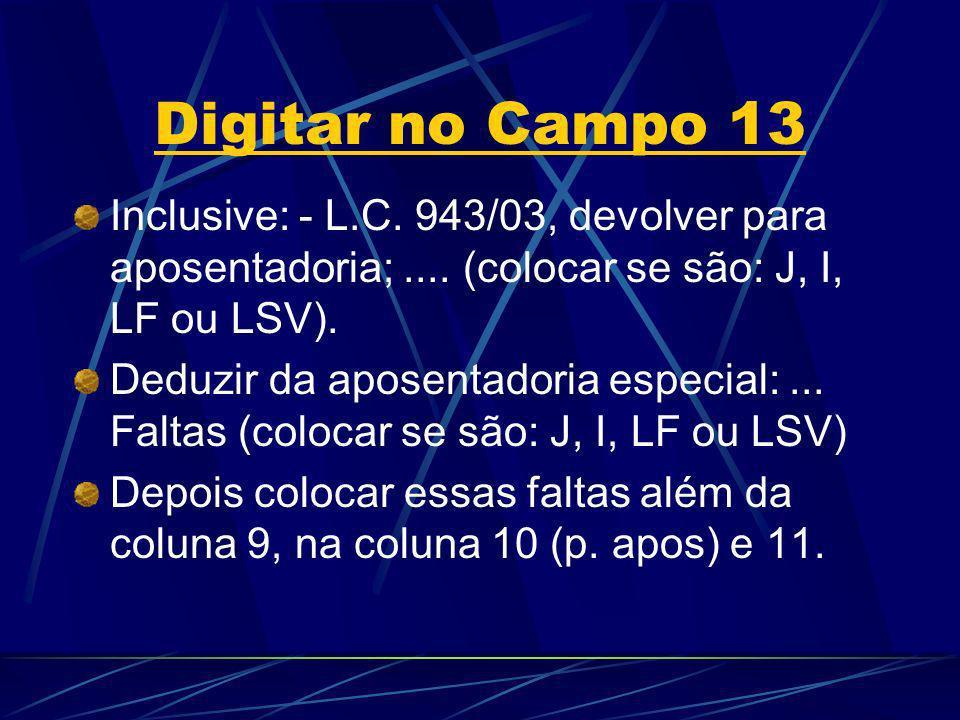 Digitar no Campo 13 Inclusive: - L.C. 943/03, devolver para aposentadoria; .... (colocar se são: J, I, LF ou LSV).