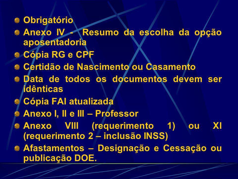 Obrigatório Anexo IV - Resumo da escolha da opção aposentadoria. Cópia RG e CPF. Certidão de Nascimento ou Casamento.