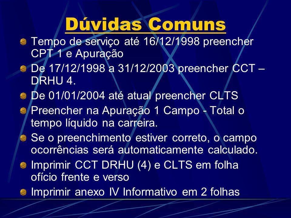 Dúvidas Comuns Tempo de serviço até 16/12/1998 preencher CPT 1 e Apuração. De 17/12/1998 a 31/12/2003 preencher CCT – DRHU 4.