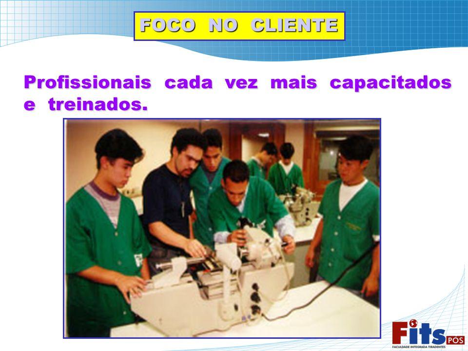 FOCO NO CLIENTE Profissionais cada vez mais capacitados e treinados.