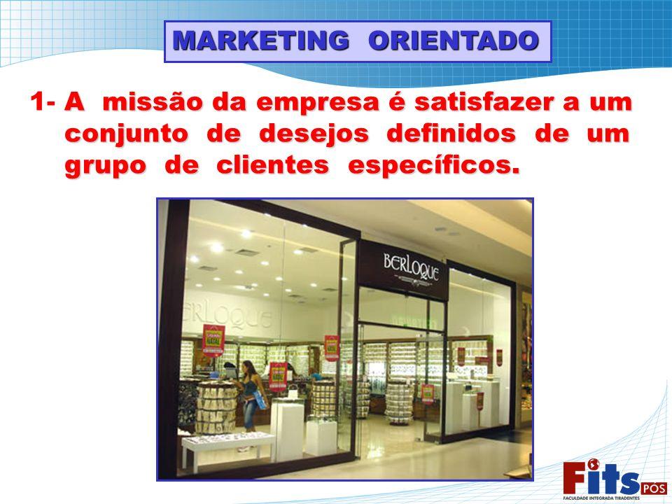 MARKETING ORIENTADO 1- A missão da empresa é satisfazer a um. conjunto de desejos definidos de um.