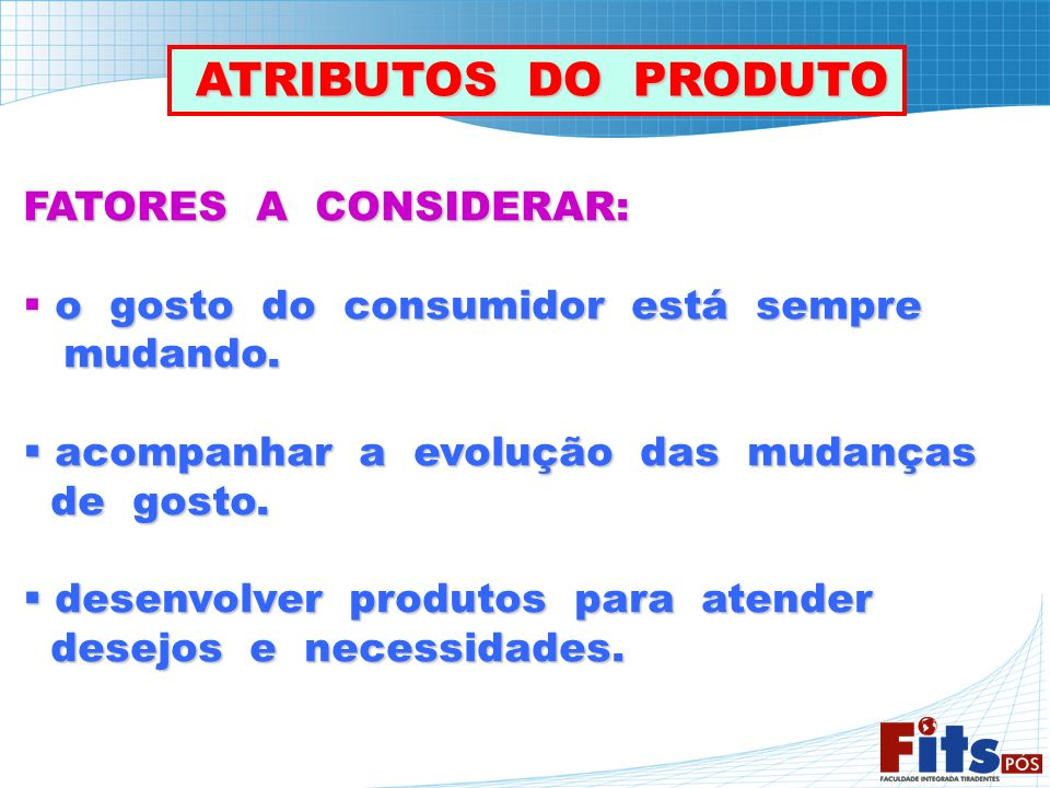 ATRIBUTOS DO PRODUTO FATORES A CONSIDERAR: