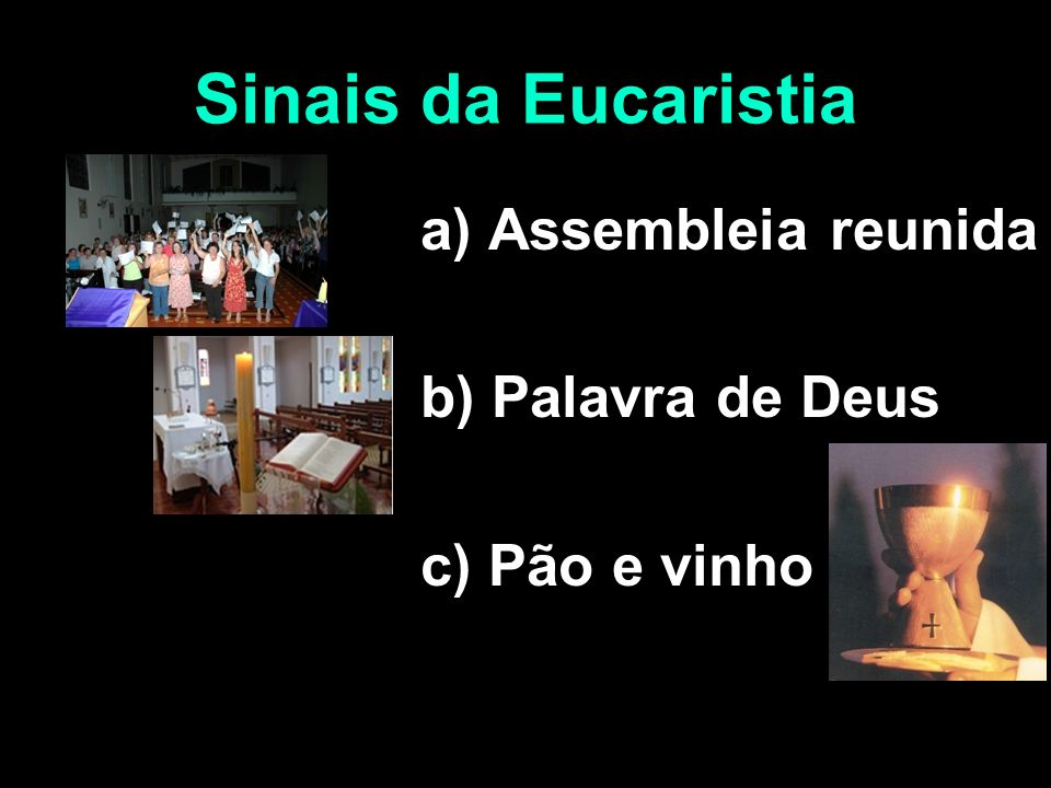 Sinais da Eucaristia a) Assembleia reunida b) Palavra de Deus