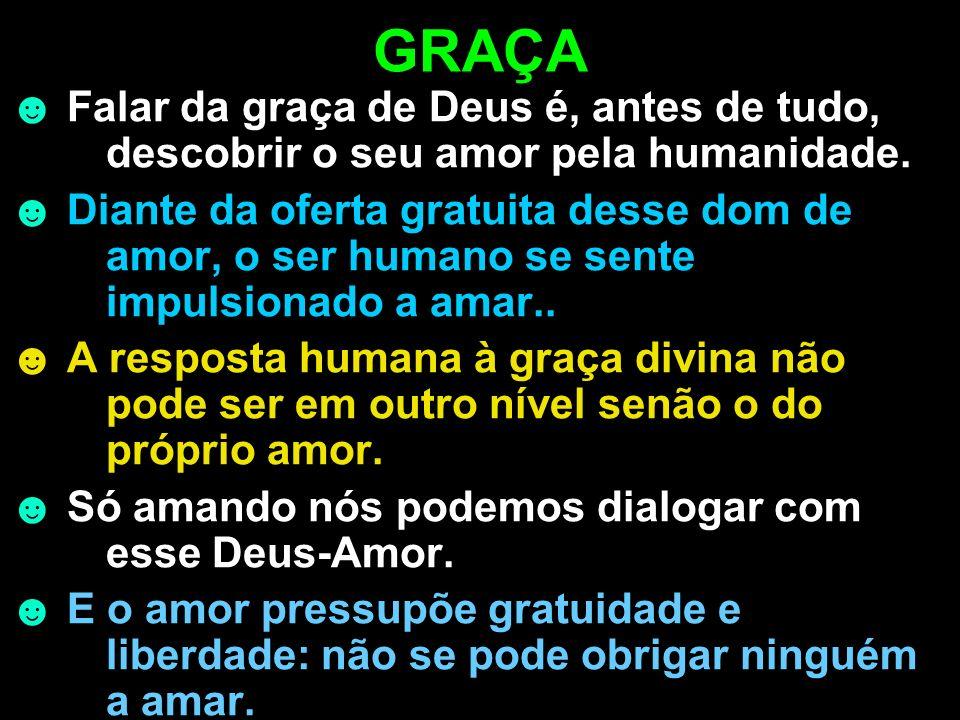 GRAÇA ☻ Falar da graça de Deus é, antes de tudo, descobrir o seu amor pela humanidade.
