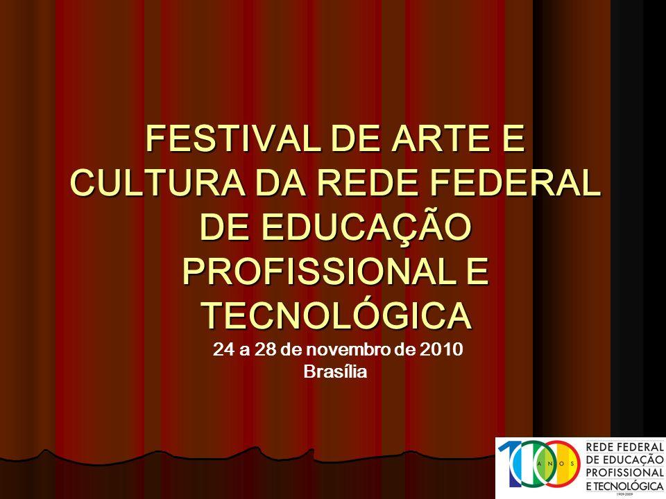 FESTIVAL DE ARTE E CULTURA DA REDE FEDERAL DE EDUCAÇÃO PROFISSIONAL E TECNOLÓGICA 24 a 28 de novembro de 2010 Brasília
