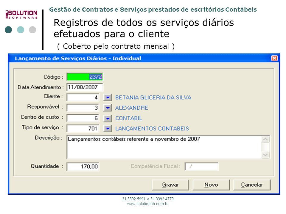 Solution Software 31. 3392.5991 Registros de todos os serviços diários efetuados para o cliente ( Coberto pelo contrato mensal )
