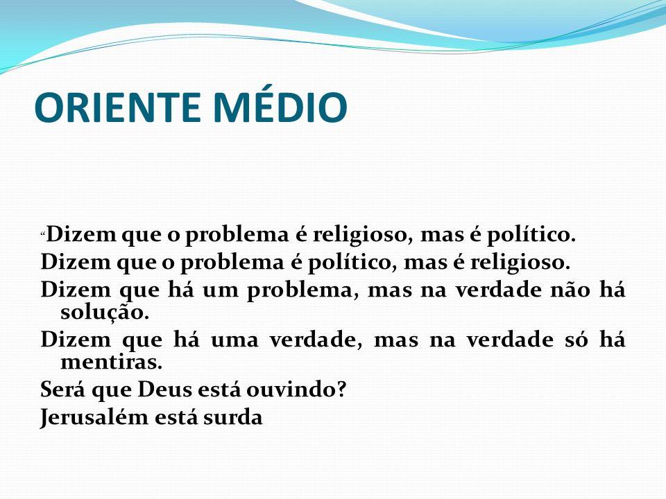 ORIENTE MÉDIO Dizem que o problema é político, mas é religioso.