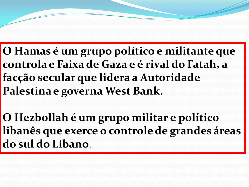 O Hamas é um grupo político e militante que controla e Faixa de Gaza e é rival do Fatah, a facção secular que lidera a Autoridade Palestina e governa West Bank.