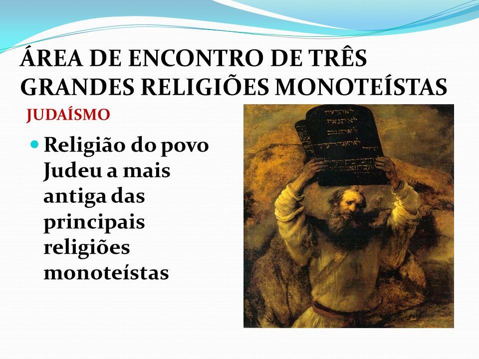 ÁREA DE ENCONTRO DE TRÊS GRANDES RELIGIÕES MONOTEÍSTAS