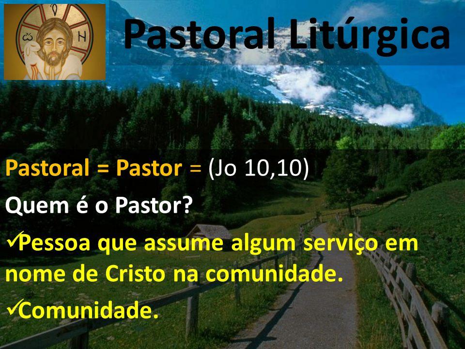 Pastoral Litúrgica Pastoral = Pastor = (Jo 10,10) Quem é o Pastor