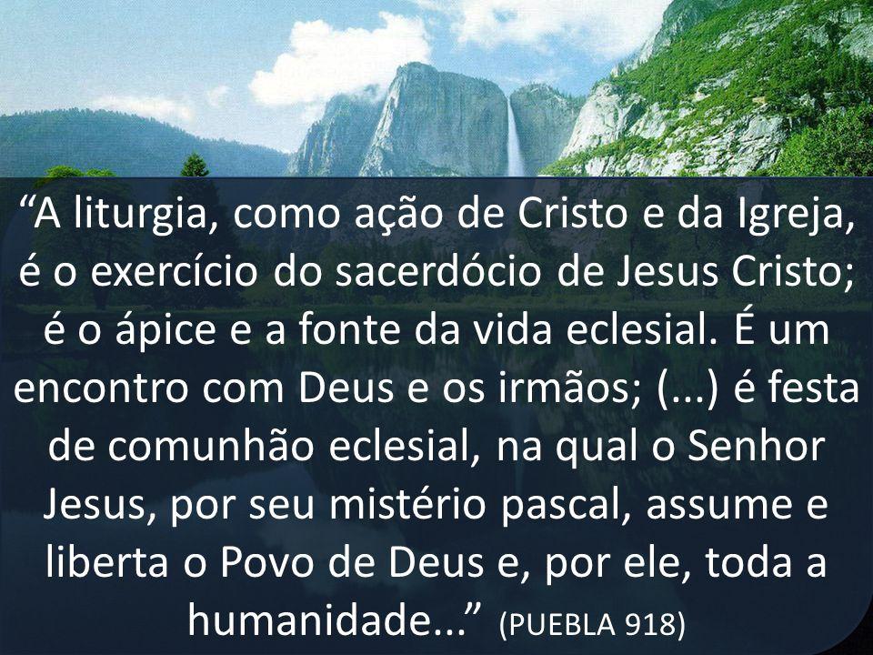 A liturgia, como ação de Cristo e da Igreja, é o exercício do sacerdócio de Jesus Cristo; é o ápice e a fonte da vida eclesial.