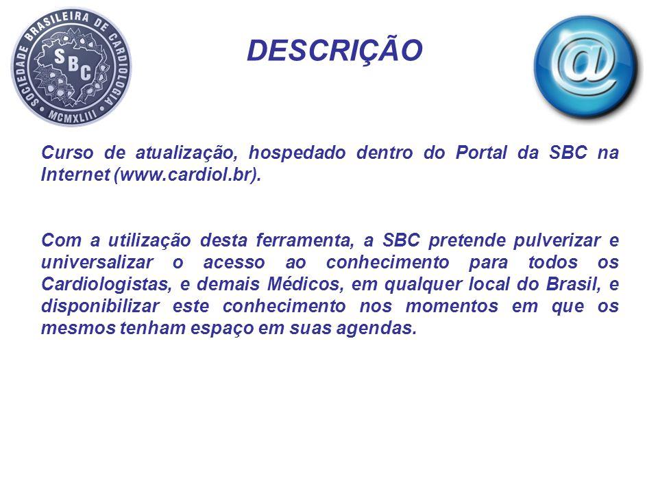 DESCRIÇÃO Curso de atualização, hospedado dentro do Portal da SBC na Internet (www.cardiol.br).