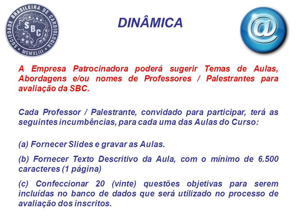 DINÂMICA A Empresa Patrocinadora poderá sugerir Temas de Aulas, Abordagens e/ou nomes de Professores / Palestrantes para avaliação da SBC.