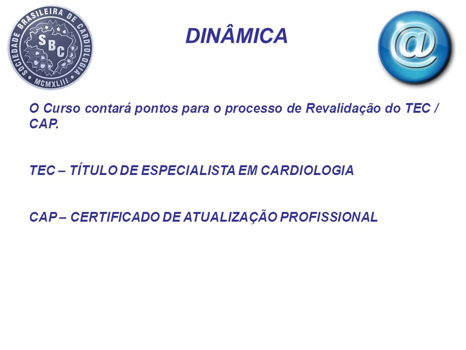 DINÂMICA O Curso contará pontos para o processo de Revalidação do TEC / CAP. TEC – TÍTULO DE ESPECIALISTA EM CARDIOLOGIA.