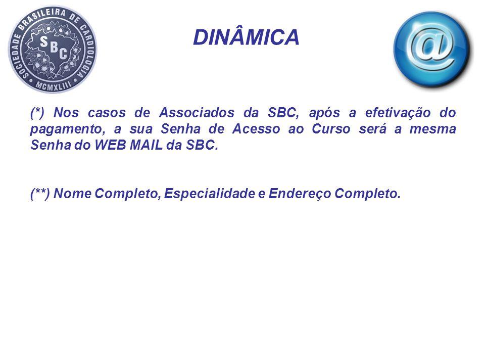 DINÂMICA (*) Nos casos de Associados da SBC, após a efetivação do pagamento, a sua Senha de Acesso ao Curso será a mesma Senha do WEB MAIL da SBC.