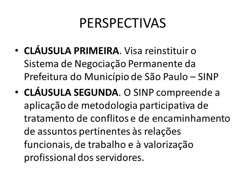 PERSPECTIVAS CLÁUSULA PRIMEIRA. Visa reinstituir o Sistema de Negociação Permanente da Prefeitura do Município de São Paulo – SINP.