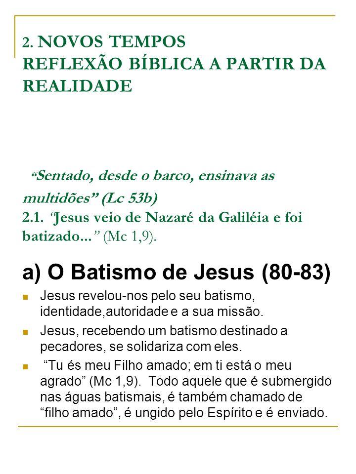a) O Batismo de Jesus (80-83)