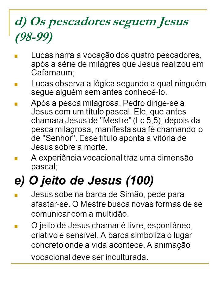 d) Os pescadores seguem Jesus (98-99)