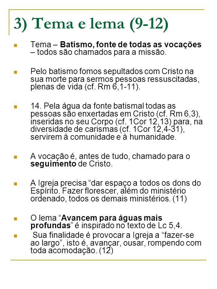 3) Tema e lema (9-12) Tema – Batismo, fonte de todas as vocações – todos são chamados para a missão.